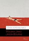 Polska jako Jason Bourne Karłowicz Dariusz