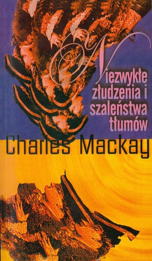 Niezwykłe złudzenia i szaleństwa tłumów Mackay Charles