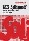 NSZZ ?Solidarność? wobec nowych wyzwań od roku 1989 Kozek Wiesława