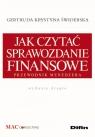 Jak czytać sprawozdanie finansowe Przewodnik menedżera. Wydanie 2 Świderska Gertruda Krystyna