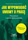 Jak wypowiadać umowy o pracę Procedura i wzory dokumentów Kryczka Sebastian, Sztabińska Jadwiga
