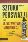 Sztuka  perswazji czyli język wpływu i manipulacji  Batko Andrzej