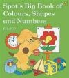 Spot's Big Book of Colours, Shapes and Numbers Eric Hill