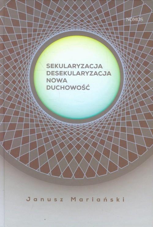 Sekularyzacja desekularyzacja Nowa duchowość Mariański Janusz