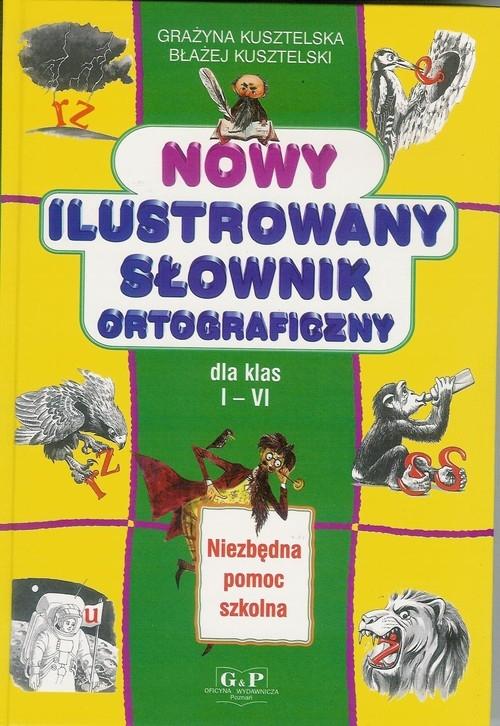 Nowy ilustrowany słownik ortograficzny Kusztelska Grażyna, Kusztelski Błażej