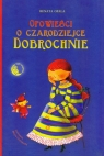 Opowieści o czarodziejce Dobrochnie  Opala Renata
