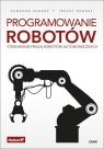 Programowanie robotów Sterowanie pracą robotów autonomicznych Cameron Hughes, Tracey Hughes
