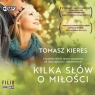 Kilka słów o miłości. Audiobok Tomasz Kieres