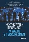 Pozyskiwanie informacji w walce z terroryzmem Herbowski Piotr, Słapczyńska Dominika, Jagiełło Dariusz