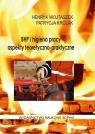 BHP i higiena pracy. Aspekty teoretyczno-praktyczne Henryk Wojtaszek, Patrycja Królak