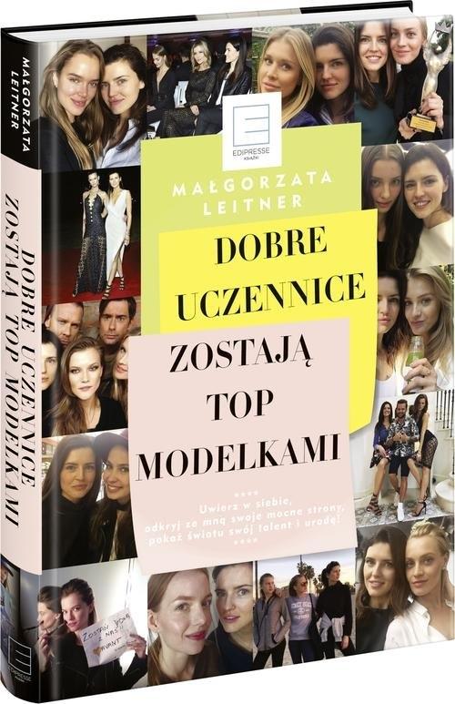 Dobre uczennice zostają Top Modelkami (Uszkodzona okładka) Leitner Małgorzata