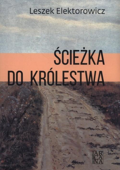 Ścieżka do królestwa Elektorowicz Leszek
