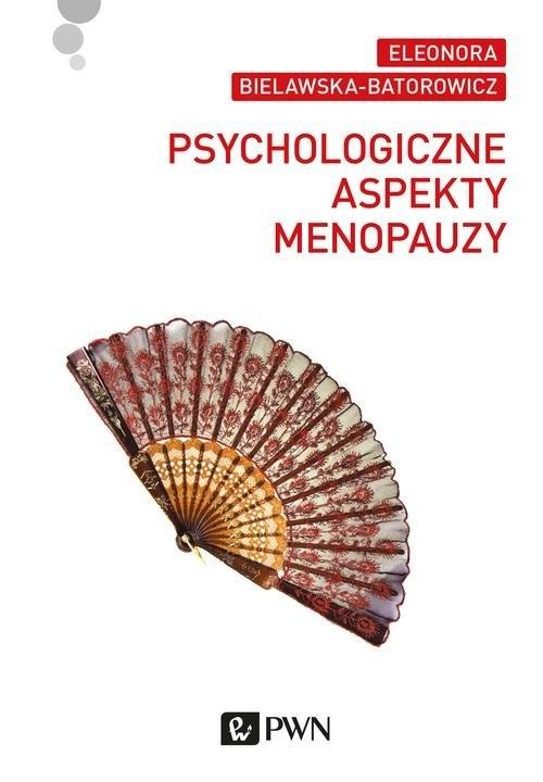 Psychologiczne aspekty menopauzy Bielawska-Batorowicz Eleonora