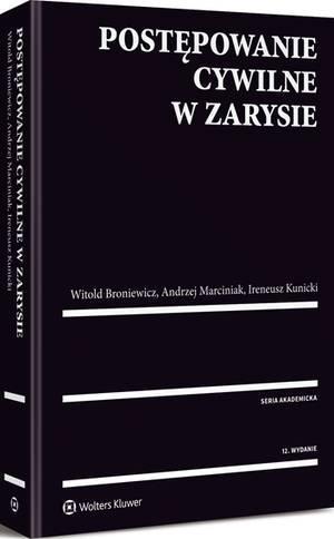 Postępowanie cywilne w zarysie Broniewicz Witold, Kunicki Ireneusz, Marciniak Andrzej