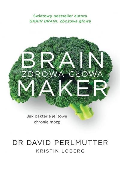 Brain Maker. Zdrowa głowa David Perlmutter