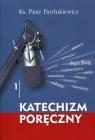 Katechizm poręczny 1 Pawlukiewicz Piotr