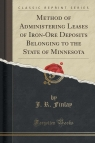Method of Administering Leases of Iron-Ore Deposits Belonging to the State of Minnesota (Classic Reprint)
