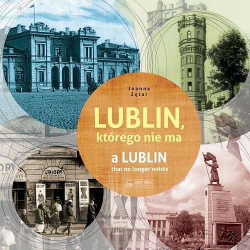Lublin którego nie ma A Lublin that no longer exists Zętar Joanna