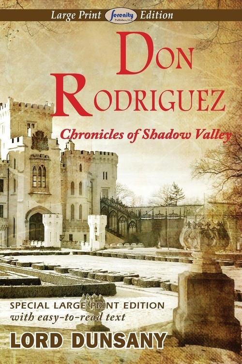 Don Rodriguez Chronicles of Shadow Valley (Large Print Edition) Dunsany Lord