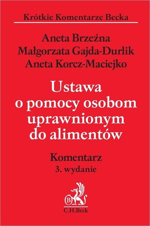 Ustawa o pomocy osobom uprawnionym do alimentów. w3 Komentarz Aneta Brzeźna, Małgorzata Gajda-Durlik, Aneta Korcz-Maciejko