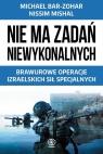 Nie ma zadań niewykonalnych Brawurowe operacje izraelskich sił Bar-Zohar Michael, Mishal Nissim