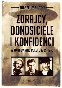 Zdrajcy donosiciele i konfidenci w okupowanej Polsce Zasieczny Andrzej