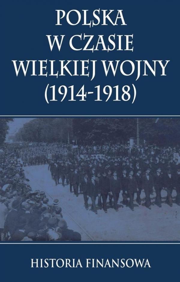 Polska w czasie Wielkiej Wojny 1914-1918 Praca zbiorowa
