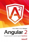 Angular 2 Programowanie z użyciem języka TypeScript Yakov Fain, Anton Moiseev