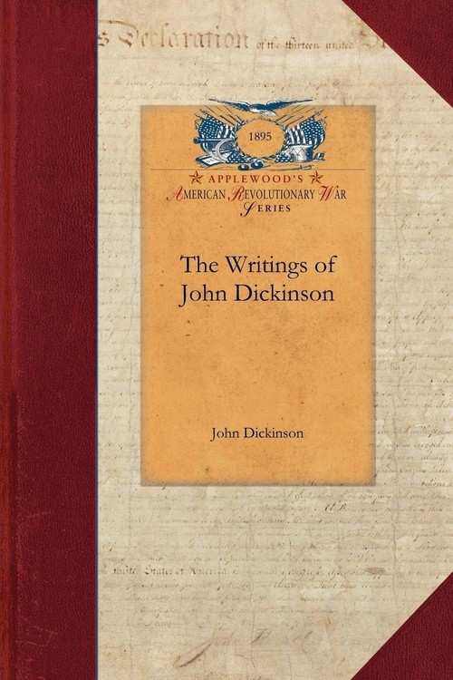 The Writings of John Dickinson Dickinson John