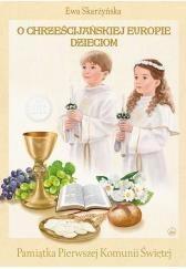 O Chrześcijańskiej Europie Dzieciom Skarżyńska Ewa