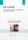 Job Crafting Nowa metoda budowania zaangażowania i poczucia sensu pracy Łądka-Barańska Agnieszka, Puchalska-Kamińska Malwina
