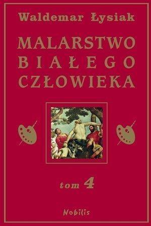 Malarstwo białego człowieka Tom 4 Łysiak Waldemar