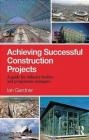 Achieving Successful Construction Projects Ian Gardner