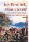 Święci Patroni Polski, módlcie się za nami!
