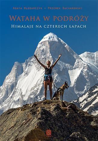 Wataha w podróży Himalaje na czterech łapach Włodarczyk Agata, Bucharowski Przemek