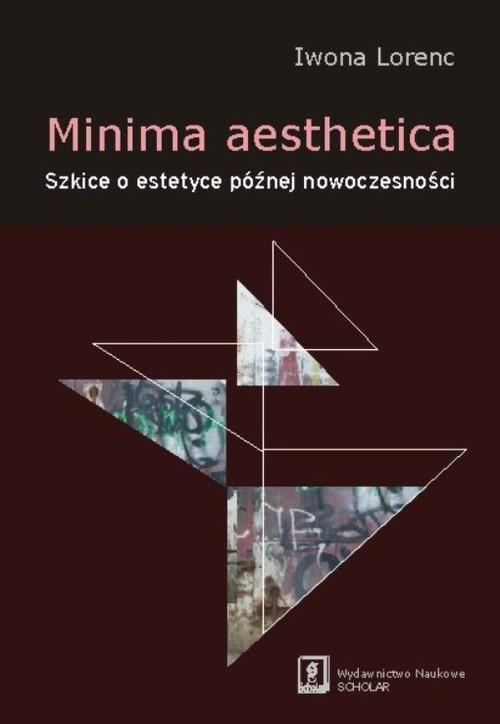 Minima aesthetica Szkice o estetyce późnej nowoczesności - Lorenc Iwona - książka