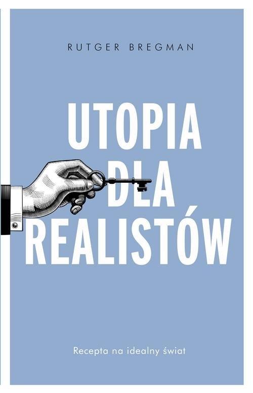 Utopia dla realistów Jak zbudować idealny świat Bregman Rutger