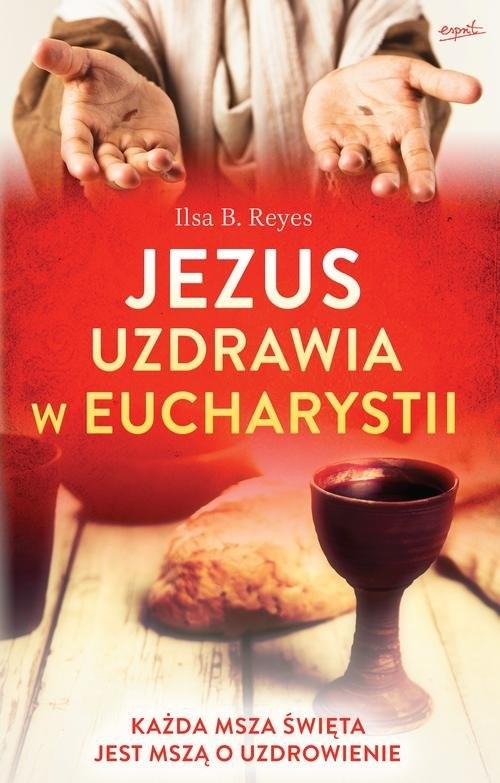 Jezus uzdrawia w Eucharystii Reyes Ilsa B.
