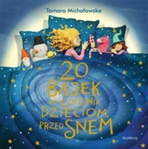 20 bajek do czytania dzieciom przed snem Michałowska Tamara
