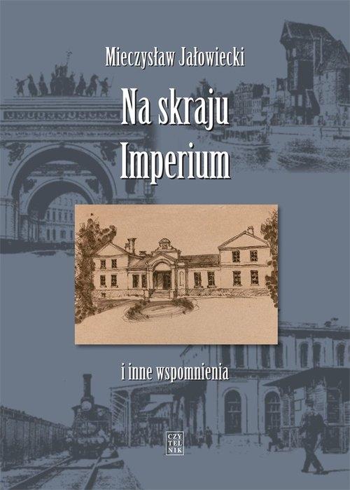 Na skraju Imperium i inne wspomnienia Jałowiecki Mieczysław