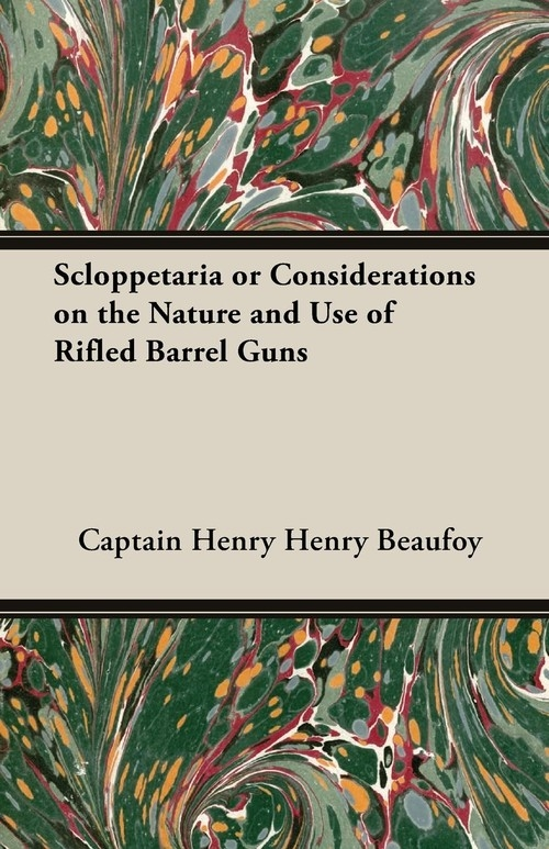 Scloppetaria or Considerations on the Nature and Use of Rifled Barrel Guns Beaufoy Captain Henry Henry