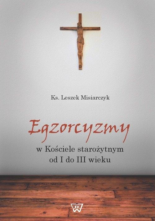 Egzorcyzmy w kościele starożytnym od I do III wieku Misiarczyk Leszek