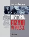 Historia fizyki w Polsce (Uszkodzona okładka) Wróblewski Andrzej Kajetan