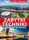 Skarby cywilizacji Zabytki techniki w Polsce