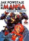 Jak powstaje Manga. Tom 6. Wielkie roboty Hikaru Hayashi