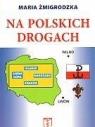 Na polskich drogach Żmigrodzka Maria