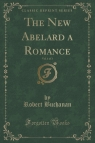 The New Abelard a Romance, Vol. 1 of 3 (Classic Reprint)