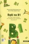 Bądź na B1 + CD zbiór zadań z języka polskiego oraz przykładowe Achtelik Aleksandra, Hajduk-Gawron Wioletta, Madeja Agnieszka
