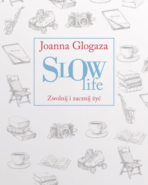 Slow Life. Zwolnij i zacznij żyć Glogaza Joanna