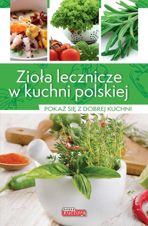 Zioła lecznicze w kuchni polskiej Czarkowska Iwona